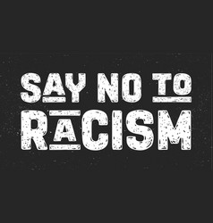 Say no to racism text message for protest action vector