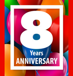 eight years anniversary 8 year greeting card or vector image