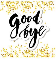 goodbye lettering calligraphy phrase bye vector image
