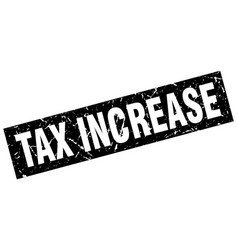 square grunge black tax increase stamp vector image