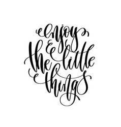 hand lettering positive quote enjoy the little vector image vector image