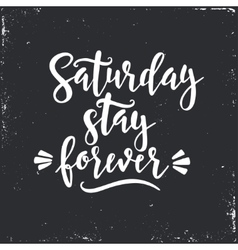 Saturday please stay Conceptual handwritten vector