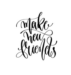 make new friends - hand lettering inscription text vector image