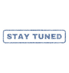 stay tuned textile stamp vector image vector image