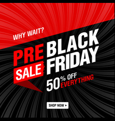 Pre-black friday sale banner why wait shop now vector
