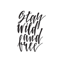 stay wild and free hand drawn lettering quote vector image