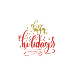 happy holidays hand lettering holiday red and gold vector image