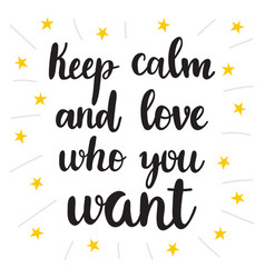 Keep calm and love who you want hand drawn vector