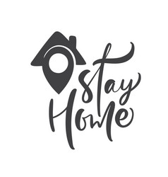 stay home calligraphy lettering logo text vector image