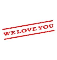 We Love You Watermark Stamp vector