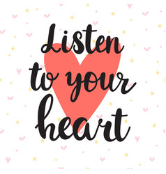 listen to your heart inspirational quote hand vector image