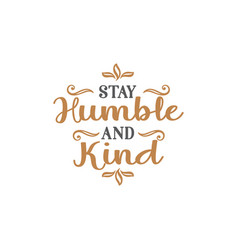 stay humble and kind quote lettering vector image