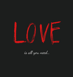 love is all you need valentines day poster and vector image
