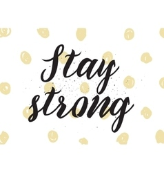 Stay strong inscription Greeting card with vector image