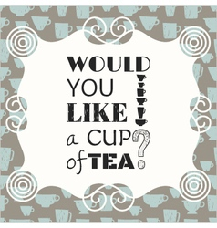 Decorative phrase would you like a cup of tea vector image