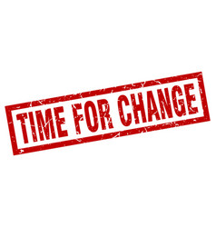 square grunge red time for change stamp vector image
