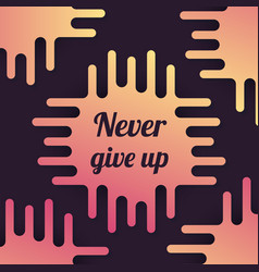 Never give up poster vector