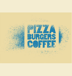 pizza burgers coffee stencil spray poster vector image