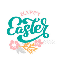 hand drawn lettering happy easter with flowers vector image vector image