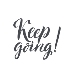 Keep Going Hand Drawn Calligraphy on White vector image