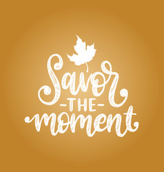 savor the moment hand lettering maple vector image