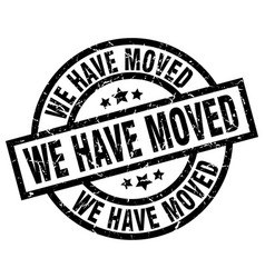 we have moved round grunge black stamp vector image