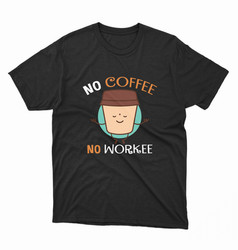No coffee no workee t-shirt vector