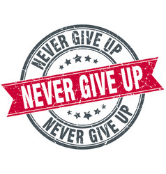 never give up round grunge ribbon stamp vector image