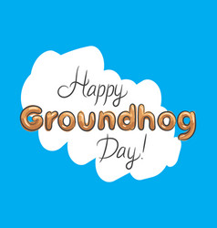 happy groundhog day beautiful lettering blue vector image vector image