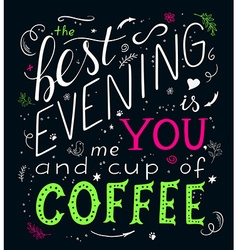 hand drawn lettering quote - the best evening is vector image