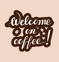 welcome on coffee lettering handwritten vector image
