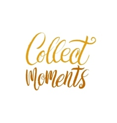 Collect Moments Hand Drawn Calligraphy vector image