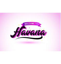 Havana welcome to creative text handwritten font vector