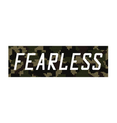 Fearless - knitted camouflage slogan for t-shirt vector