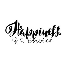 happiness is a choice hand drawn brush lettering vector image