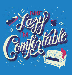 im not lazy comfortable hand lettering vector image