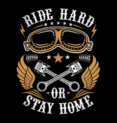 ride hard or stay home vector image