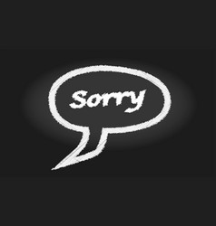 Sorry speech bubble blackboard vector