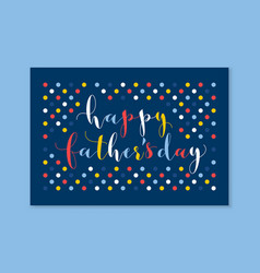happy fathers day calligraphy greeting card vector image