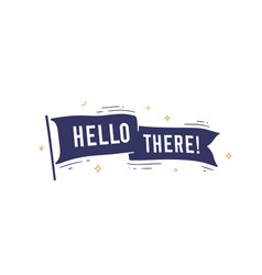 hello there flag grahpic old vintage trendy flag vector image