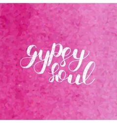 Gypsy soul Brush lettering vector image vector image