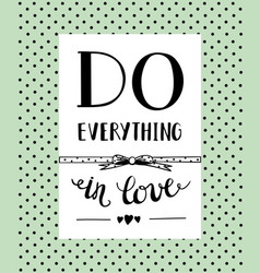 Hand lettering do everything in love vector