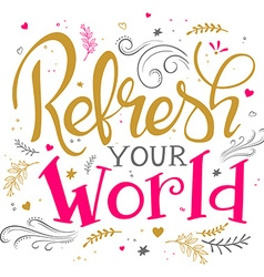 hand drawing lettering phrase - refresh your world vector image