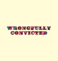 Wrongfully convicted concept word art vector