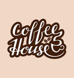 coffee house lettering handwritten inscription vector image