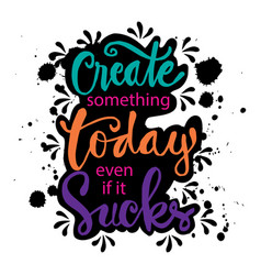 Create something today even if it sucks vector