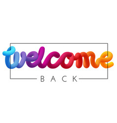 Welcome back colorful spectrum inscription vector