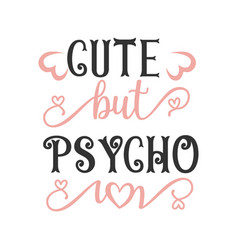 cute but psycho quote lettering design vector image