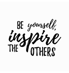 Be yourself inspire the others quote hand drawn vector image