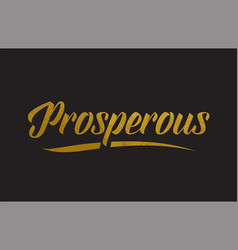 Prosperous gold word text typography vector